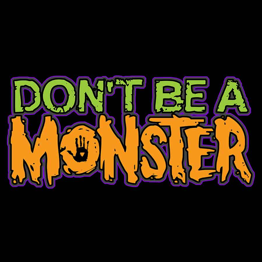 Don't Be A Monster